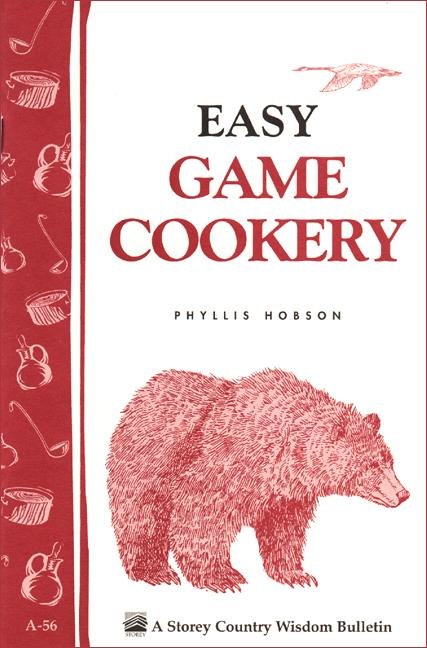 Easy Game Cookery: Storey's Country Wisdom Bulletin A-56 EB9781603424127