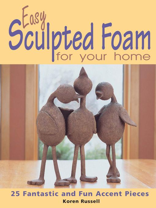 Easy Sculpted Foam for Your Home EB9781440222566