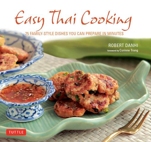 Easy Thai Cooking: 75 Family-Style Dishes You Can Prepare in Minutes EB9781462907984