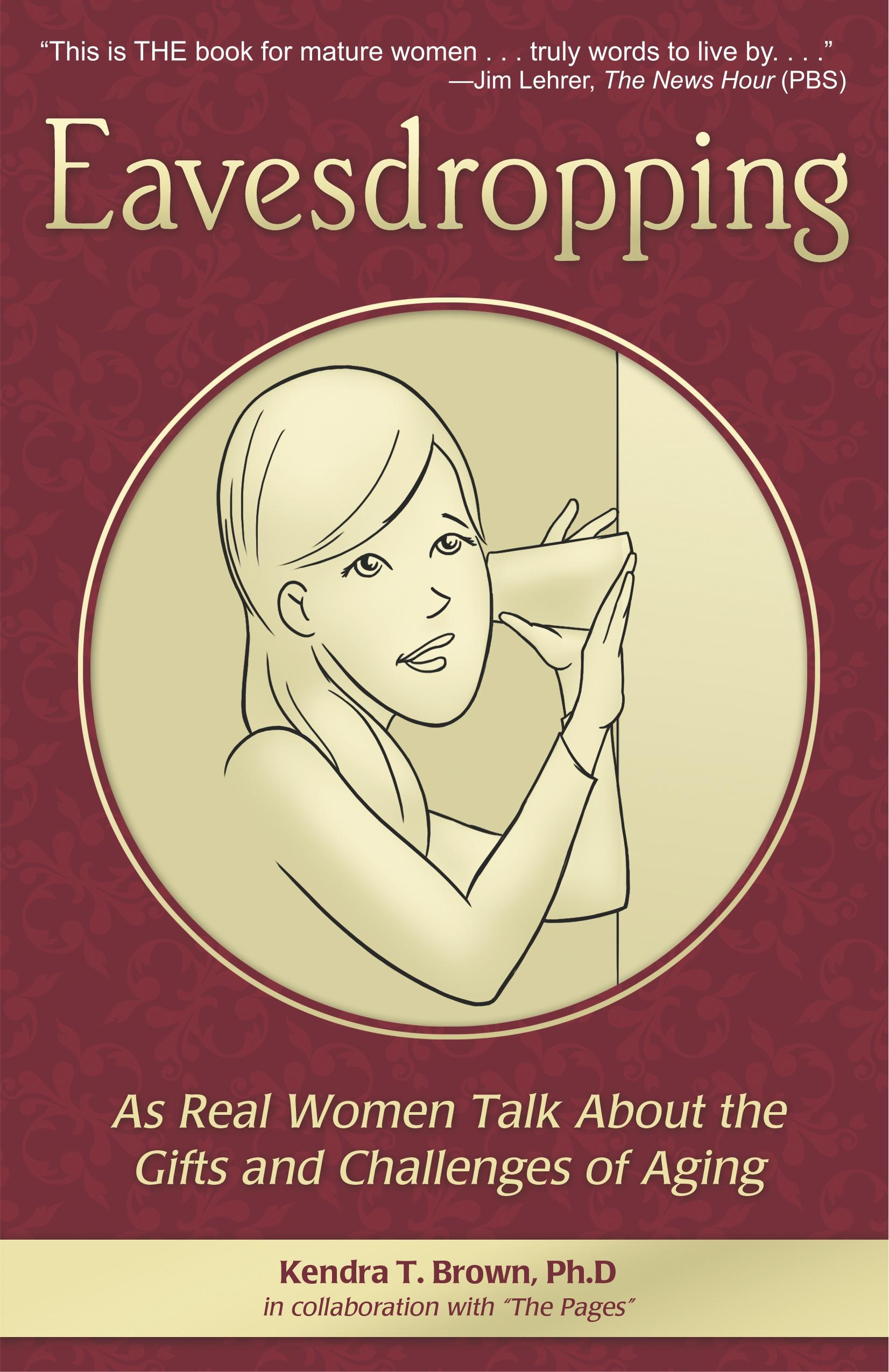 Eavesdropping: As Real Women Talk About the Gifts and Challenges of Aging EB9781568251530