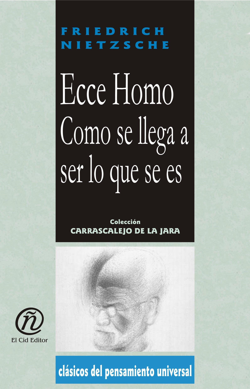 Ecce Homo. C?mo se llega a ser lo que se es: Colecci?n de Cl?sicos del Pensamiento Universal