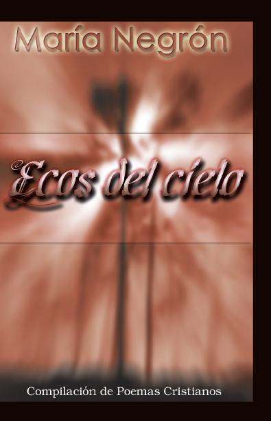Ecos del Cielo: Compilaci?n de Poemas Cristianos EB9781425194307