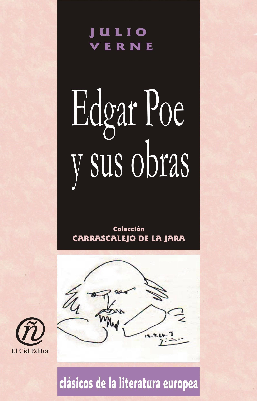 Edgar Poe y sus obras: Colecci?n de Cl?sicos de la Literatura Europea