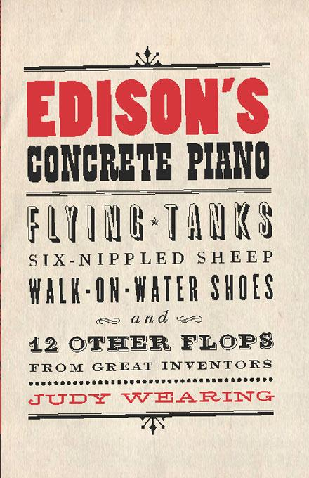 Edison's Concrete Piano: Flying Tanks, Six-Nippled Sheep, Walk-On-Water Shoes, and 12 Other Flops from Great Inventors EB9781554908639