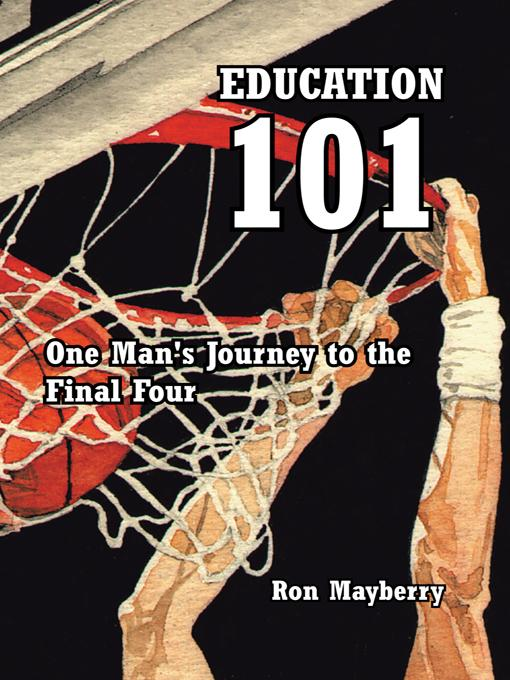 Education 101: One Man's Journey to the Final Four EB9781462029648
