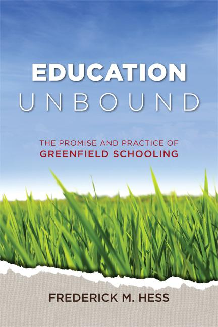 Education Unbound: The Promise and Practice of Greenfield Schooling EB9781416610526