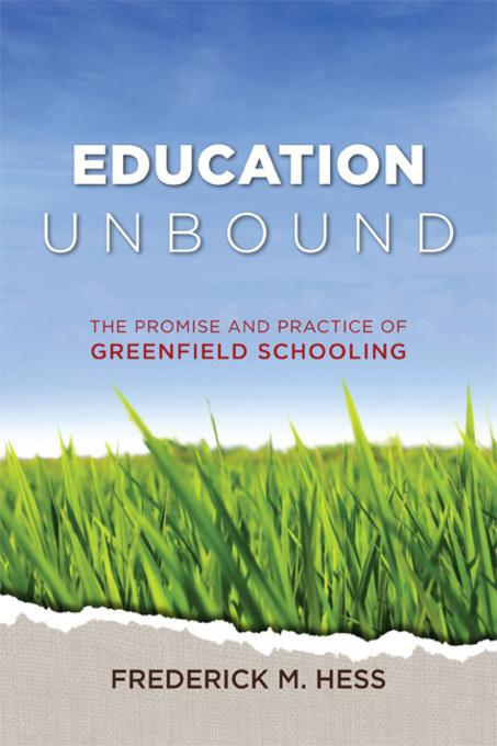 Education Unbound: The Promise and Practice of Greenfield Schooling EB9781416612230