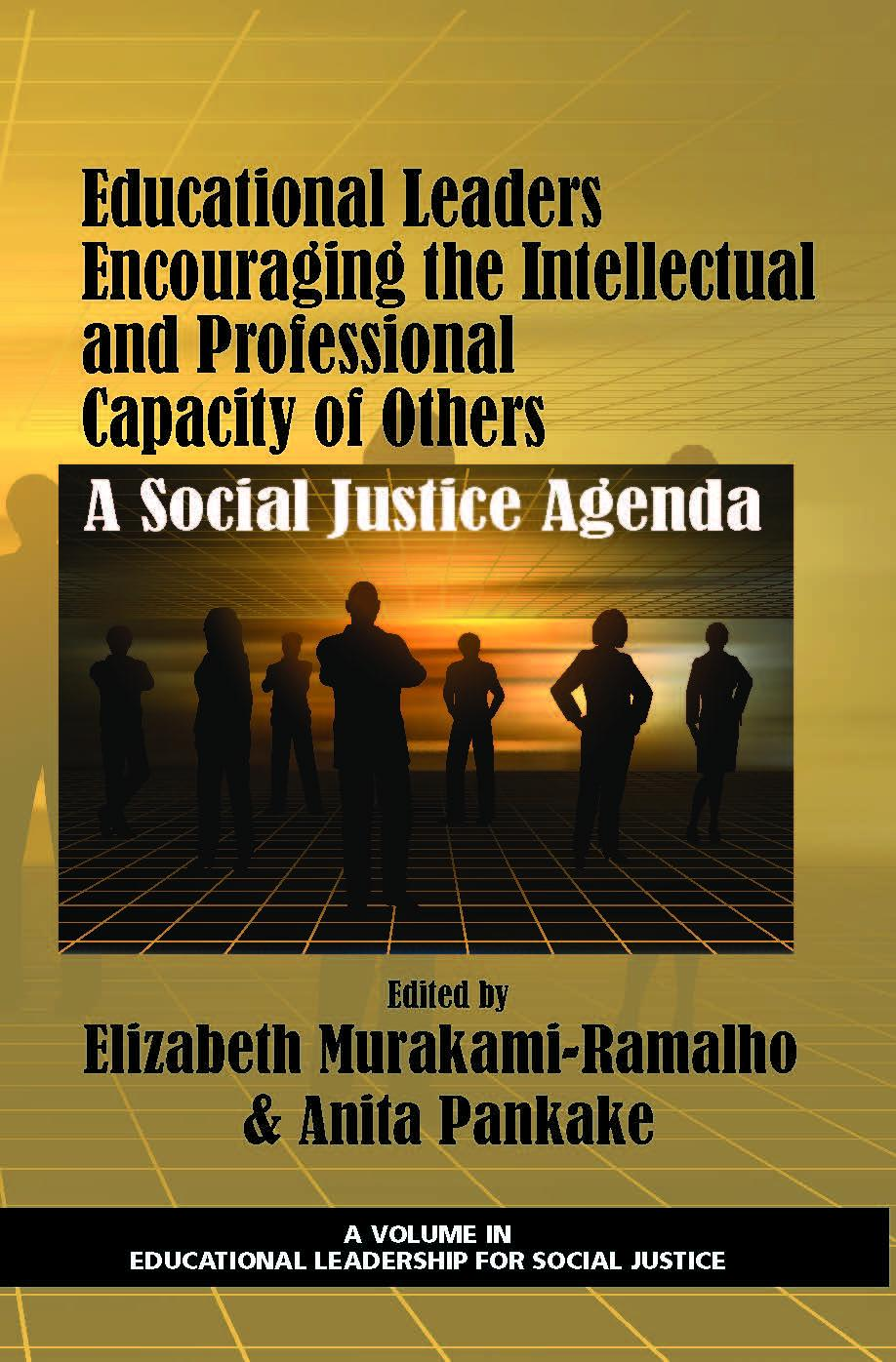 Educational Leaders Encouraging the Intellectual and Professional Capacity of Others: A Social Justice Agenda EB9781617356254