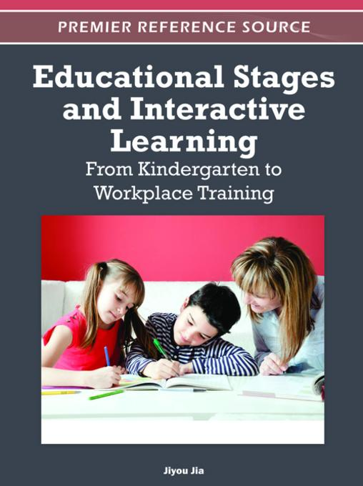 Educational Stages and Interactive Learning: From Kindergarten to Workplace Training EB9781466601383