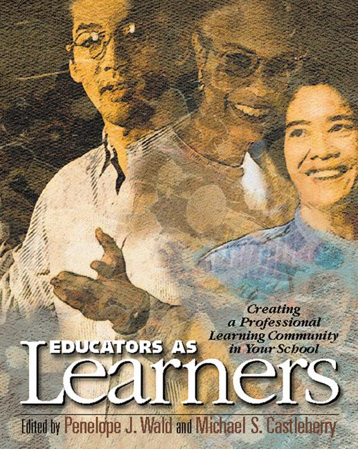 Educators as Learners: Creating a Professional Learning Community in Your School EB9781416604532