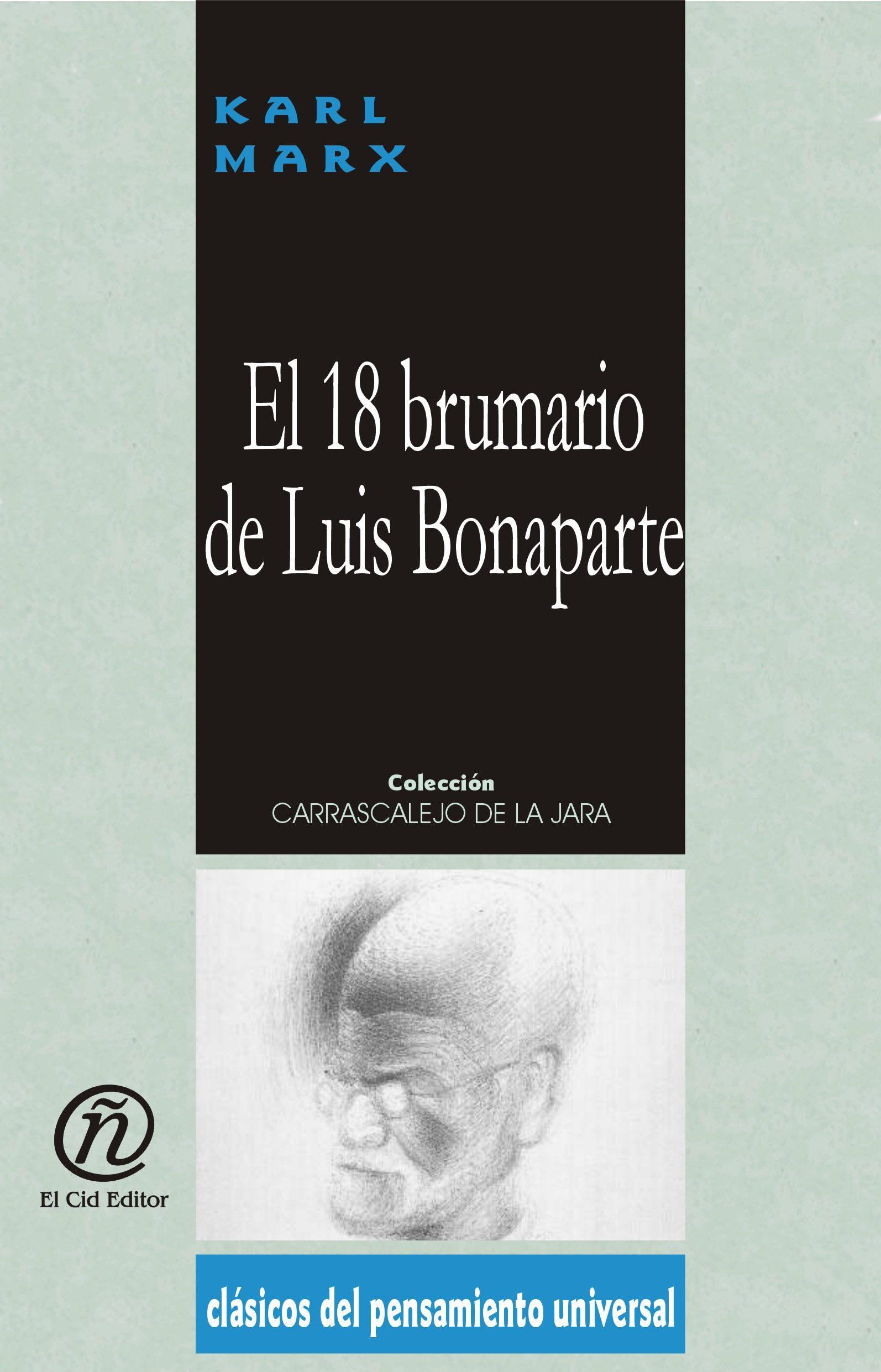 El 18 brumario de Luis Bonaparte: Colecci?n de Cl?sicos del Pensamiento Universal
