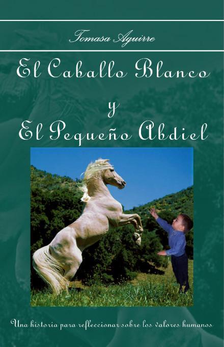 El Caballo Blanco Y El Peque?o Abdiel EB9781412202404