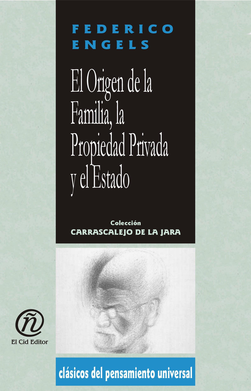 El Origen de la Familia, la Propiedad Privada y el Estado: Colecci?n de Cl?sicos del Pensamiento Universal