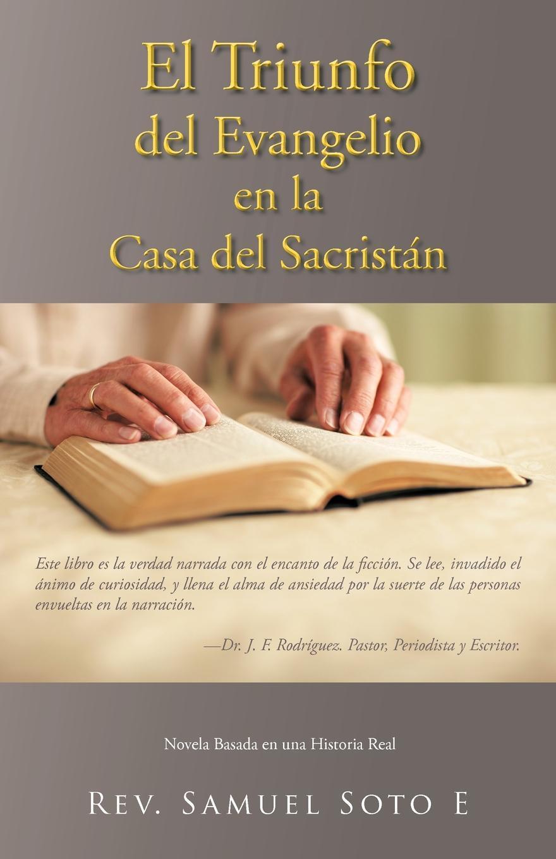 El Triunfo del Evangelio en la Casa del Sacrist?n: Novela Basada en una Historia Real EB9781462064045