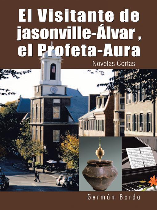 El Visitante de jasonville-?lvar , el Profeta-Aura: Novelas Cortas EB9781466907652