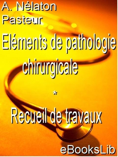 El?ments de pathologie chirurgicale - Recueil de travaux EB9781554498468