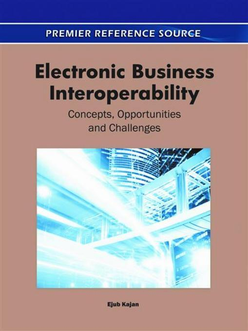 Electronic Business Interoperability: Concepts, Opportunities and Challenges EB9781609604868