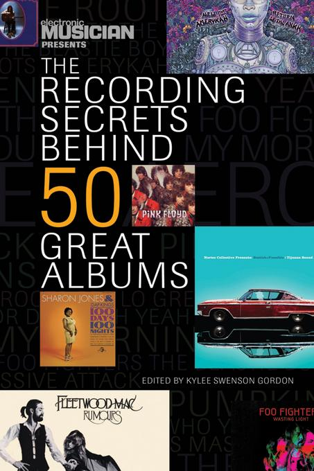 Electronic Musician Presents the Recording Secrets Behind 50 Great Albums EB9781476821368