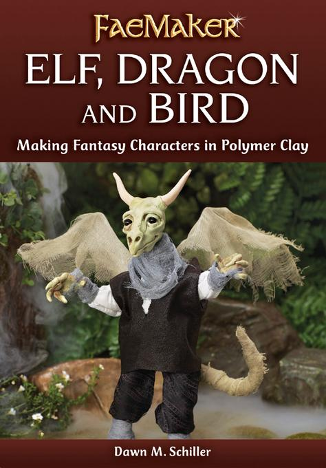 Elf, Dragon and Bird: Making Fantasy Characters in Polymer Clay EB9781440329227