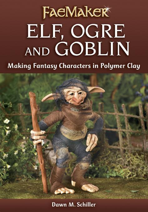 Elf, Ogre and Goblin: Making Fantasy Characters in Polymer Clay EB9781440329210