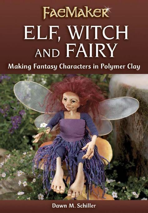 Elf, Witch and Fairy: Making Fantasy Characters in Polymer Clay EB9781440329203