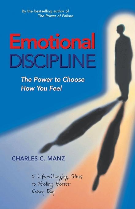 Emotional Discipline: The Power to Choose How You Feel EB9781576759622