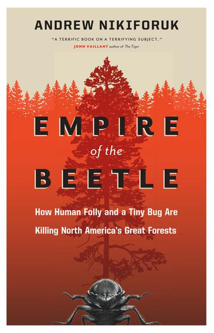Empire of the Beetle: How Human Folly and a Tiny Bug Are Killing North America's Great Forests EB9781553658948