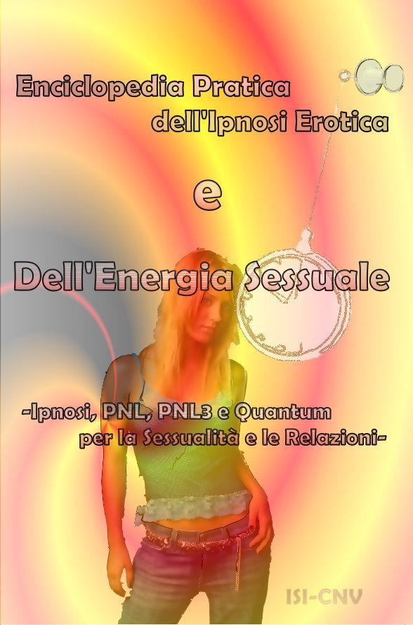 Enciclopedia Pratica dell'Ipnosi Erotica e Dell'Energia Sessuale: Ipnosi, PNL, PNL3 e Quantum per la Sessualita d le Relazioni EB9781935410034