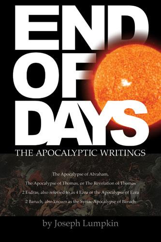 End of Days - The Apocalyptic Writings: The Apocalypse of Abraham, The Apocalypse of Thomas,4 Ezra, 2 Baruch EB9781933580418