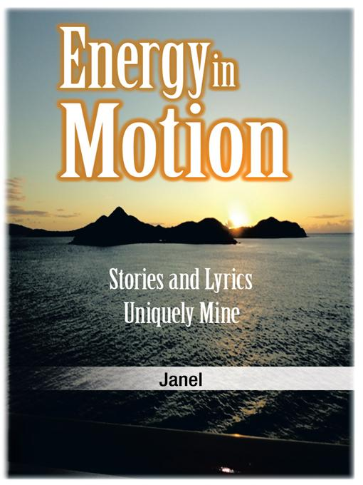 Energy in Motion: Stories and Lyrics Uniquely Mine EB9781462040650