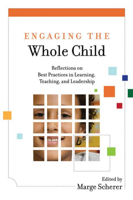Engaging the Whole Child: Reflections on Best Practices in Learning, Teaching, and Leadership EB9781416612186
