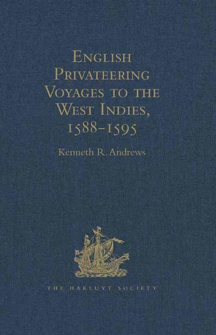 English Privateering Voyages to the West Indies, 1588-1595: Documents relating to English voyages to the West Indies, from the defeat of the Armada to EB9781409417163