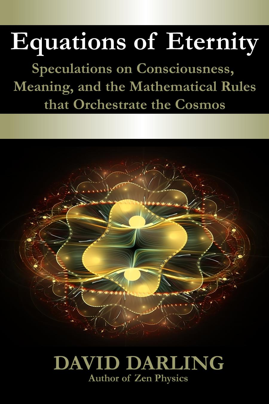 Equations of Eternity, Speculations on Consciousness, Meaning, and the Mathematical Rules That Orchestrate the Cosmos EB9781622870516
