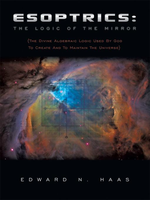 Esoptrics: The Logic Of The Mirror: (The Divine Algebraic Logic Used By God To Create And To Maintain The Universe) EB9781449048563