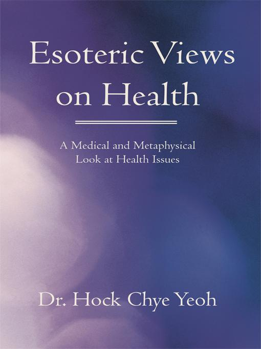 Esoteric Views on Health: A Medical and Metaphysical Look at Health Issues