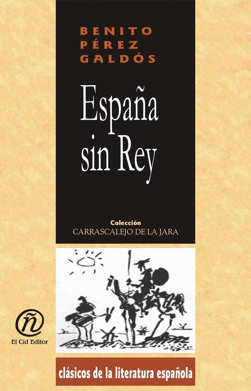 Espa?a sin Rey: Colecci?n de Cl?sicos de la Literatura Espa?ola