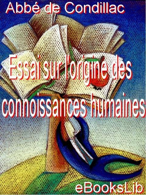Essai sur l'origine des connoissances humaines : ouvrage o? l'on r?duit ? un seul principe tout ce qui concerne l'entendement hu EB9781554494323