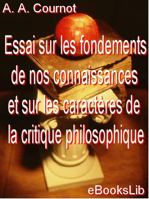 Essai sur les fondements de nos connaissances et sur les caract?res de la critique philosophique EB9781554494057
