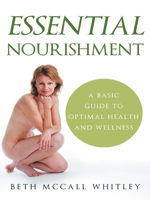 Essential Nourishment: A Basic Guide to Optimal Health and Wellness EB9781452540368