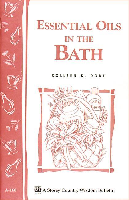 Essential Oils in the Bath: Storey's Country Wisdom Bulletin A-160 EB9781603426138