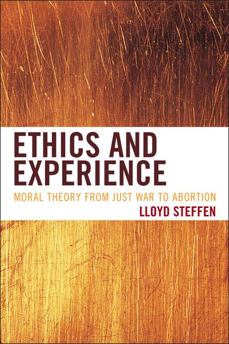 Ethics and Experience: Moral Theory from Just War to Abortion EB9781442216556