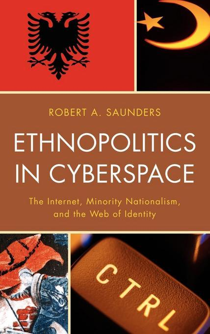 Ethnopolitics in Cyberspace: The Internet, Minority Nationalism, and the Web of Identity EB9781461633419
