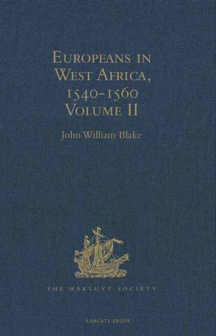 Europeans in West Africa, 1540-1560: Documents to illustrate the nature and scope of Portuguese enterprise in West Africa, the abortive attempt of Cas EB9781409416937