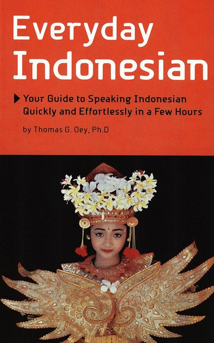 Everyday Indonesian: Your Guide to Speaking Indonesian Quickly and Effortlessly in a Few Hours EB9781462901692