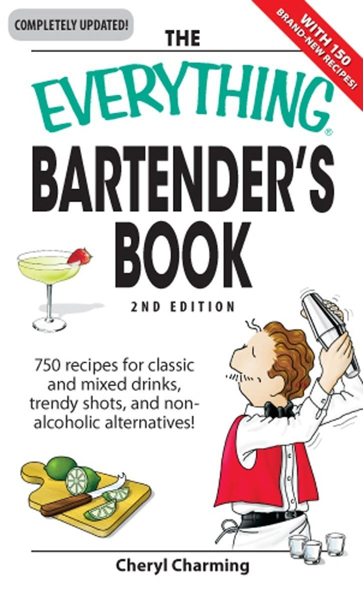 Everything Bartender's Book: 750 recipes for classic and mixed drinks, trendy shots, and non-alcoholic alternatives EB9781605502427