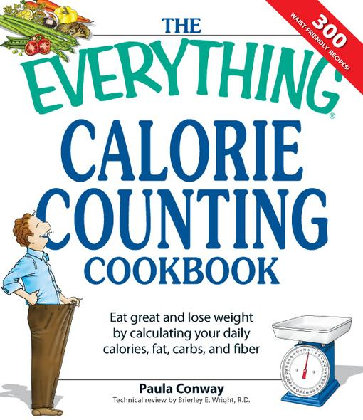 Everything Calorie Counting Cookbook: Calculate your daily caloric intake--and fat, carbs, and daily fiber--with these 300 delicious recipes EB9781605502243