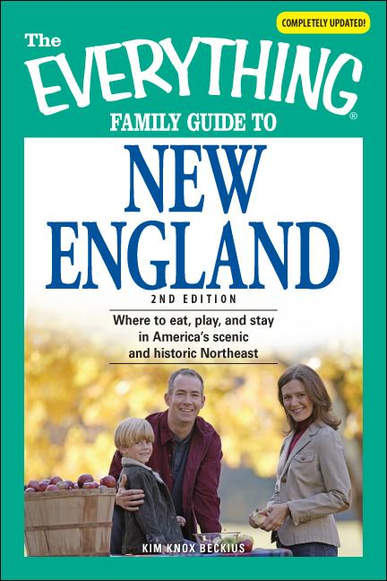 Everything Family Guide to New England: Where to eat, play, and stay in America's scenic and historic Northeast EB9781605502069