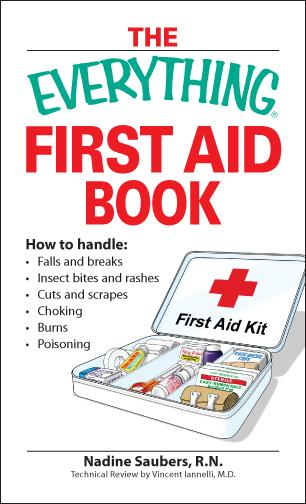 Everything First Aid Book: How to handle:  Falls and breaks    Choking   Cuts and scrapes   Insect bites and rashes   Burns   Poisoning  ?and when to EB9781605502137