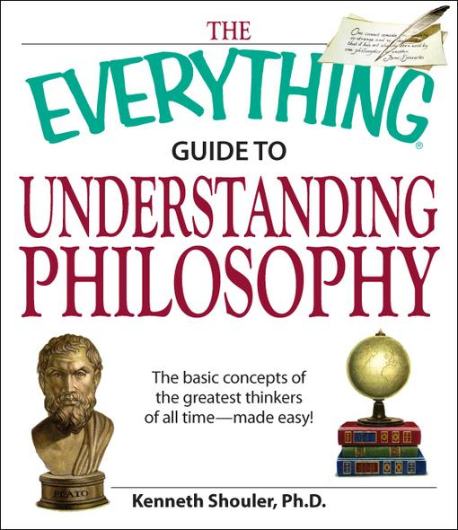 Everything Guide to Understanding Philosophy: Understand the basic concepts of the greatest thinkers of all time EB9781605502021