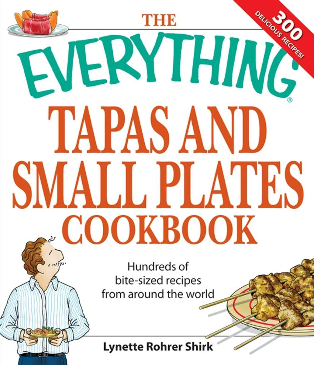 Everything Tapas and Small Plates Cookbook: Hundreds of bite-sized recipes from around the world EB9781605502465